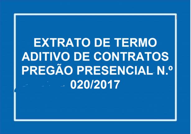 EXTRATO DE TERMO ADITIVO DE CONTRATOS   PREGÃO PRESENCIAL N.º 020/2017