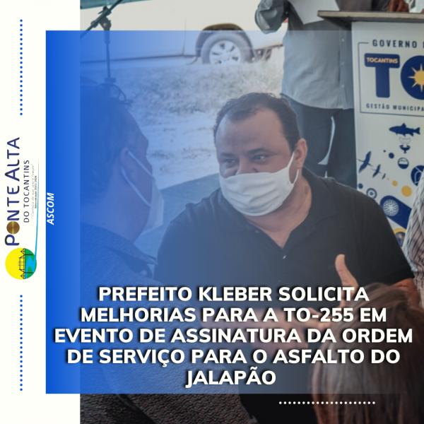 Prefeito Kleber solicita melhorias para a TO-255 em evento de assinatura da ordem de serviço para o asfalto do Jalapão