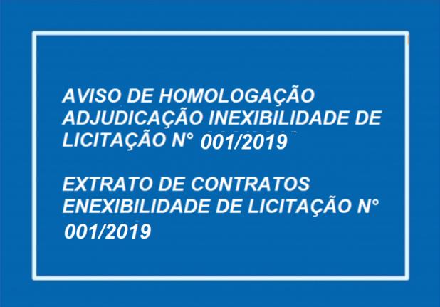 AVISO DE HOMOLOGAÇÃO E ADJUDICAÇÃO  INEXIGIBILIDADE DE LICITAÇÃO N.º 001/2019 E EXTRATO DE CONTRATOS INEXIGIBILIDADE DE LICITAÇÃO N.º 001/2019